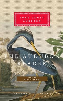 The Audubon Reader - Audubon, John James, and Rhodes, Richard, Professor (Introduction by)