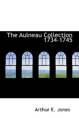 The Aulneau Collection 1734-1745 - Jones, Arthur E