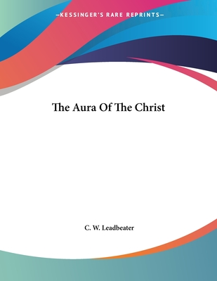 The Aura of the Christ - Leadbeater, C W