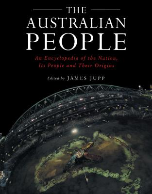 The Australian People: An Encyclopedia of the Nation, Its People and Their Origins - Jupp, James (Editor)