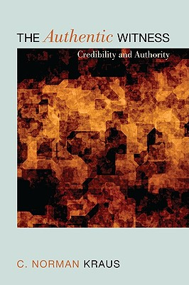 The Authentic Witness: Credibility and Authority - Kraus, C Norman
