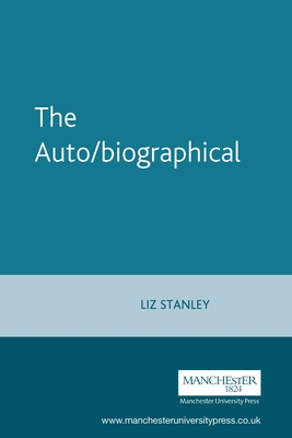 The Auto/Biographical I - Stanley, Liz
