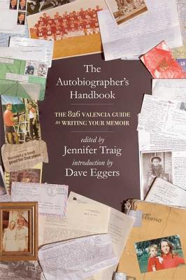 The Autobiographer's Handbook: The 826 National Guide to Writing Your Memoir - Traig, Jennifer (Editor)