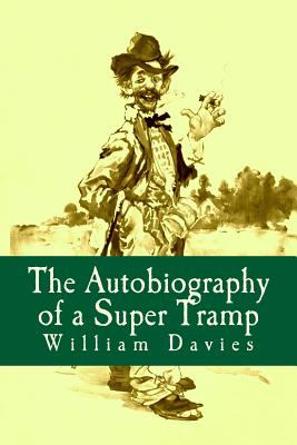 The Autobiography of a Super Tramp - Davies, William Henry