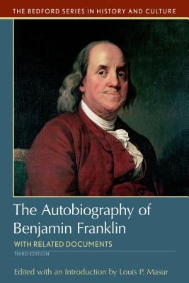 The Autobiography of Benjamin Franklin: With Related Documents - Masur, Louis P