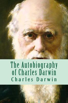 The Autobiography of Charles Darwin - Darwin, Charles, Professor, and Abreu, Yordi (Editor)