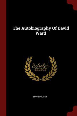The Autobiography of David Ward - Ward, David