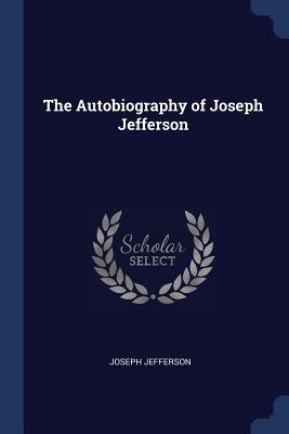 The Autobiography of Joseph Jefferson - Jefferson, Joseph