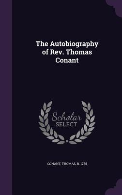 The Autobiography of REV. Thomas Conant - Conant, Thomas