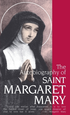 The Autobiography of St. Margaret Mary Alacoque - Alacoque, Margaret M, and Sisters of the Visitation (Translated by)