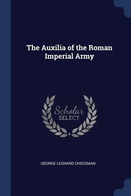 The Auxilia of the Roman Imperial Army - Cheesman, George Leonard