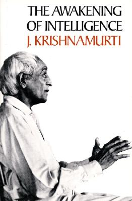 The Awakening of Intelligence - Krishnamurti, Jiddu