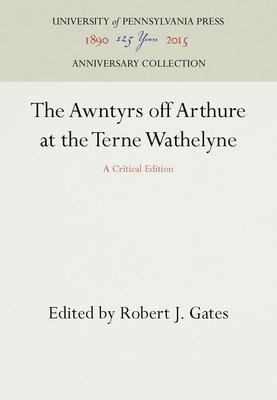 The Awntyrs Off Arthure at the Terne Wathelyne: A Critical Edition - Gates, Robert J (Editor)