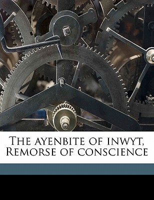 The Ayenbite of Inwyt, Remorse of Conscience - Wyatt, A J B 1858, and Michel, Dan Of Northgate Fl 1340 (Creator)
