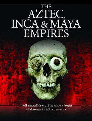 The Aztec, Inca and Maya Empires: The Illustrated History of the Ancient Peoples of Mesoamerica & South America - Dougherty, Martin J