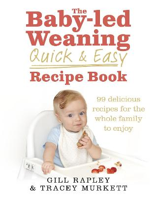 The Baby-led Weaning Quick and Easy Recipe Book - Rapley, Gill, and Murkett, Tracey