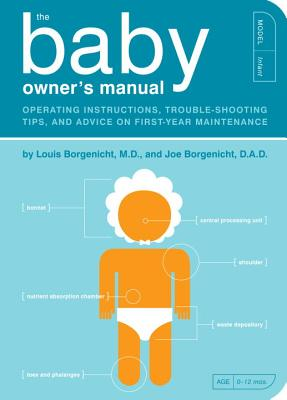 The Baby Owner's Manual: Operating Instructions, Trouble-Shooting Tips, and Advice on First-Year Maintenance - Borgenicht, Louis, and Borgenicht, Joe