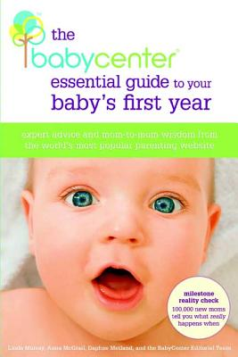 The Babycenter Essential Guide to Your Baby's First Year: Expert Advice and Mom-To-Mom Wisdom from the World's Most Popular Parenting Website - Murray, Linda, and McGrail, Anna, and Metland, Daphne