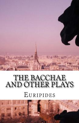 The Bacchae and Other Plays - Euripides, and Coleridge, Edward Philip (Translated by)