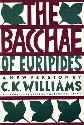 The Bacchae of Euripides - Williams, C K, and Nussbaum, Martha (Introduction by)