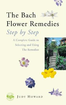 The Bach Flower Remedies: Step by Step: A Complete Guide to Selecting and Using the Remedies - Howard, Judy Ramsell, SRN
