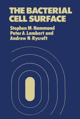 The Bacterial Cell Surface - Hammond, S M, and Lambert, P a, and Rycroft, Andrew