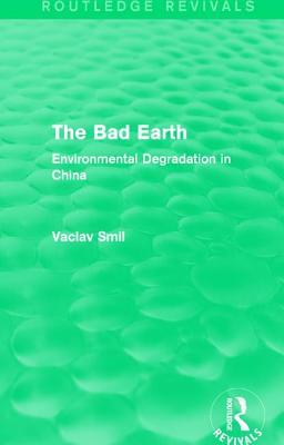 The Bad Earth: Environmental Degradation in China - Smil, Vaclav