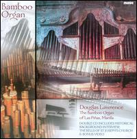 The Bamboo Organ [Includes Multimedia Disc] - Douglas Lawrence (organ); Manila Chamber Orchestra; Bernhard Emmer (conductor)
