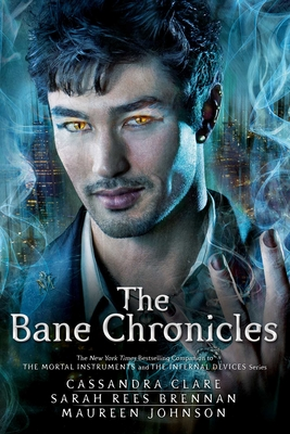 The Bane Chronicles - Clare, Cassandra, and Brennan, Sarah Rees, and Johnson, Maureen