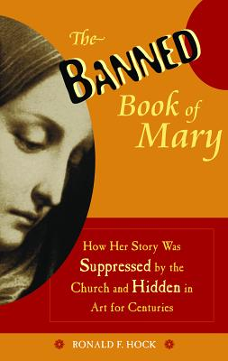 The Banned Book of Mary: How Her Story Was Suppressed by the Church and Hidden in Art for Centuries - Hock, Ronald F
