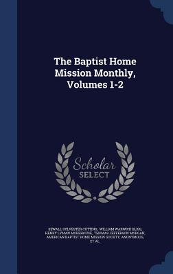 The Baptist Home Mission Monthly, Volumes 1-2 - Cutting, Sewall Sylvester, and William Warwick Bliss (Creator), and Henry Lyman Morehouse (Creator)
