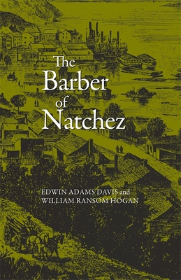 The Barber of Natchez - Davis, Edwin Adams, Dr., PH.D., and Davis Edward Adams Hogan William Ransom, and Hogan, William Ransom (Editor)