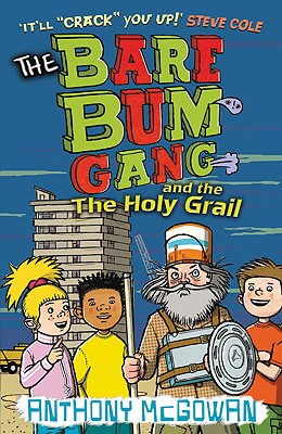 The Bare Bum Gang and the Holy Grail - McGowan, Anthony