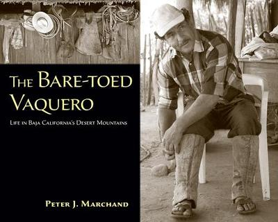 The Bare-Toed Vaquero: Life in Baja California's Desert Mountains - Marchand, Peter J