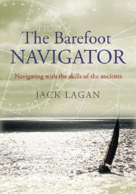 The Barefoot Navigator: Navigating with the Skills of the Ancients - Lagan, Jack