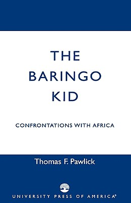 The Baringo Kid: Confrontations with Africa - Pawlick, Thomas F