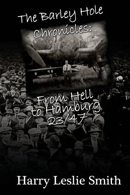 The Barley Hole Chronicles: From Hell to Hamburg - Smith, Harry Leslie