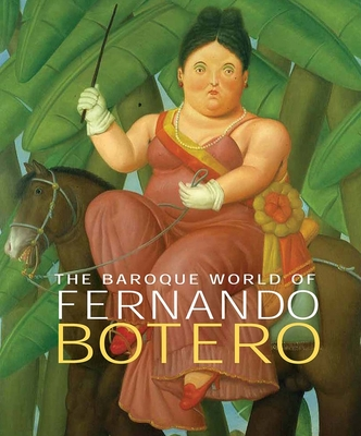The Baroque World of Fernando Botero - Sillevis, John, and Elliott, David (Contributions by), and Sullivan, Edward J (Contributions by)