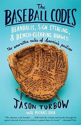 The Baseball Codes: Beanballs, Sign Stealing, and Bench-Clearing Brawls: The Unwritten Rules of America's Pastime - Turbow, Jason, and Duca, Michael