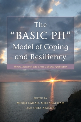 """The """"BASIC Ph"""" Model of Coping and Resiliency: Theory, Research and Cross-Cultural Application - Lahad, Mooli (Editor), and Shacham, Miri (Editor), and Ayalon, Ofra (Editor)"""
