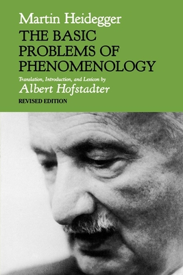The Basic Problems of Phenomenology, Revised Edition - Heidegger, Martin, and Polt, Richard, Professor, and Hofstadter, Albert (Translated by)
