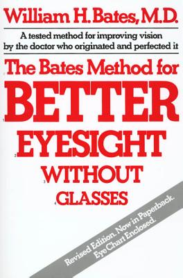 The Bates Method for Better Eyesight Without Glasses - Bates, William H