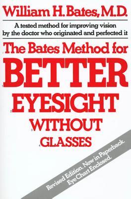 The Bates Method for Better Eyesight - Bates, William H