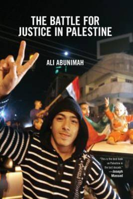 The Battle for Justice in Palestine - Abunimah, Ali
