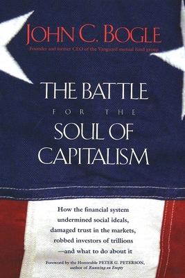 The Battle for the Soul of Capitalism - Bogle, John C, Jr.