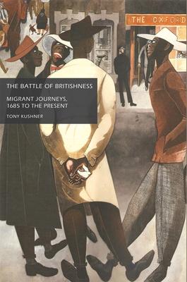 The Battle of Britishness: Migrant Journeys, 1685 to the Present - Kushner, Tony