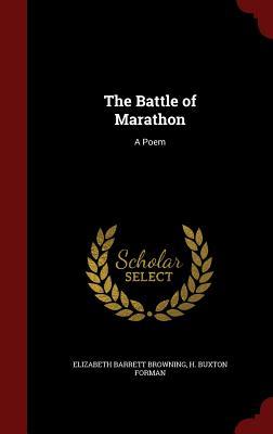 The Battle of Marathon: A Poem - Browning, Elizabeth Barrett, Professor, and Forman, H Buxton