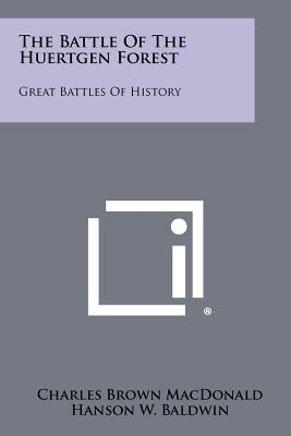 The Battle of the Huertgen Forest: Great Battles of History - MacDonald, Charles Brown, and Baldwin, Hanson W (Editor)