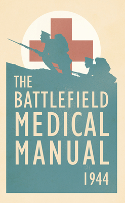 The Battlefield Medical Manual 1944 - U.S. War Department