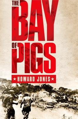 The Bay of Pigs - Jones, Howard